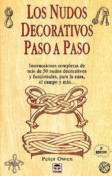 Los Nudos Decorativos Paso a Paso - Peter Owen - Edición Española.   144 páginas.   14 x 21,5 cm.   Encuadernación: Rústica
