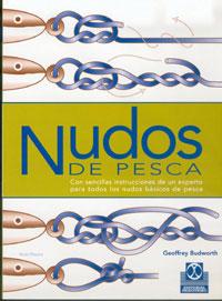 Nudos de Pesca - Geoffrey Budworth - Edición Española 2001.   145 páginas.   19,5 x 26,5 cm.   Encuadernación: Rústica