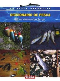 Diccionario de pesca - Javier García-Egocheaga - El autor ha recopilado en este libro, lo más representativo del específico y peculiar lenguaje de la pesca y los pescadores.