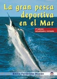 La gran pesca deportiva en el mar - Emilio Fernández Román - Comepndio práctico para situar a los pescadores en el camino del éxito en sus salidas.