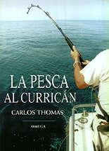 La pesca al currican - Carlos Thomas Simo - La pesca de litoral al curricán, llamada abreviadamente curri, es el tipo de pesca deportiva practicada desde una embarcación que goza de un mayor número de adeptos...
