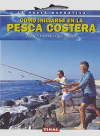 Como iniciarse en la pesca costera - Javier García-Egocheaga - Edición española 2005  133 páginas  15,5 x 21 cm  Encuadernación: Rústica