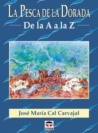 La pesca de la dorada. De la A a la Z - Jose María Cal Carvajal - Guía ilustrada de una especie ansiada por su deportividad, inteligencia y deliciosa carne...