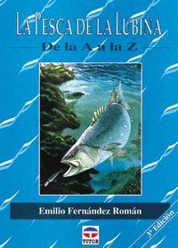 La pesca de la lubina de la A a la Z - Emilio Fernandez Roman - Describe de modo práctico la biología de la especie, aparejos, nudos, equipo y las técnicas para la pesca más codiciada del pescador de mar.