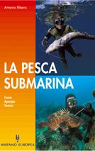 La pesca submarina, fauna, aparejos y tecnica - Antonio Ribera - A toda persona, aficionada o experta, interesada en la pesca submarina