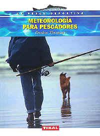 Meteorologia para pescadores - Carlos Thomas - Así como la meteorología es una ciencia, la previsión del tiempo, que es lo que más interesa a los pescadores, es una actividad empírica que nos depara más de una sorpresa...