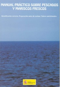 Manual practico sobre pescados y mariscos frescos - Identificación correcta, preparación antes de cocinar, valores nutricionales.