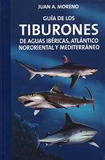 Guia de los Tiburones de aguas Ibericas, Atlantico Nororiental y Mediterraneo -  Juan Moreno Garcia - Describe las particularidades anatómicas, biológicas, costumbres e interés pesquero y comercial de las 88 especies de tiburones conocidas que viven en el Mediterráneo y Atlántico Nororiental...