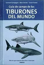 Guia de campo de los tiburones del mundo - Leonard Compagno, Marc Dando y Sarah Fowler - Esta nueva y completa guía de campo es la primera de su clase en la que se describen e ilustran más de 440 especies de tiburones agrupadas por familias...