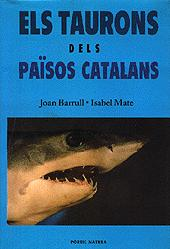 Els Taurons dels Països Catalans - Joan Barrull y Isabel Mate - El motiu principal que va animar els autors a escriure aquest llibre, fou l´intent de desmitificar aquests animals i donar-los a conèixer tal com són...