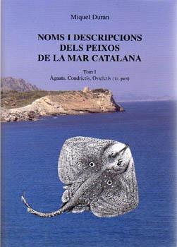 Noms i Descripcions dels Peixos de la Mar Catalana Tomo I - Miquel Duran i Ordinyana - Aquesta obra presenta la descripció científica acurada de tots els peixos que es poden trobar a les aigües compreses en el triangle format entre les localitats extremes del nostre àmbit lingüístic: Salses, Guardamar i Maó....