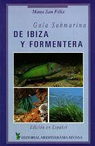 Guia submarina de Ibiza y Formentera - Manu San Felix - Los objetivos de esta guía son: explicar, enseñar y acercar al lector, a la belleza natural del medio marino en las Islas de Ibiza y Formentera, del Mar Mediterráneo que las baña y al cual deben su condición.
