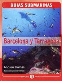 Guía submarina de Barcelona y Tarragona - Andreu Llamas Ruiz - Los fondos de Barcelona y Tarragona ocultan fascinantes ambientes en los que la vida aprovecha cada rincón para abrirse paso...