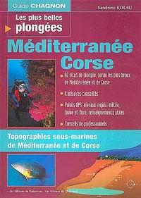 Les plus belles plongees. Mediterranee et Corse - Guide Chagnon - Une sélection des plus beaux sites de plongée de la Méditerranée et de Corse.