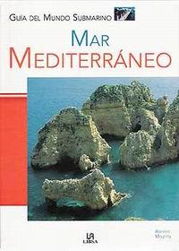 Guias del mundo submarino. Mar Mediterraneo - Angelo Mojetta