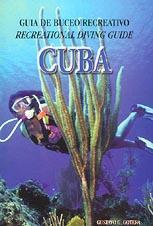 Cuba, Guia de buceo recreativo - Gustavo G. Gotera - Esta guía pretende transmitir todo el encanto del mundo sumergido cubano. Se citan 22 zonas de inmersión y sus principales atractivos, así como todos los Centros de Buceo que ofertan en el Archipiélago Cubano...