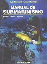 Manual de submarinismo - Rudi Marquart y Hanno Thallmair - El presente manual ofrece, tanto al principiante como al deportista veterano, un estudio completo de las técnicas y equipos necesarios para disfrutar con seguridad las emociones de la inmersión...