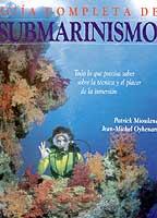 Guia completa del submarinismo - P. Mioulane - J. Oyhenart - Con más de 600 fotografías y 100 dibujos, esta obra, práctica, didáctica y de fácil comprensión, le mostrará todos los pasos esenciales para conocer el mundo del submarinismo...