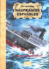 Los grandes naufragios españoles - Fernando J. Garcia Echegoyen - El autor recuerda naufragios españoles como el Príncipe de Asturias, el de Valbanera y otros muchos buques españoles que el océano sepultó y cuya memoria casi se ha desvanecido...