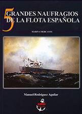 Cinco grandes naufragios de la flota española - Manuel Rodriguez Aguilar