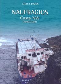 Naufragios Costa NW (1900/2002) - Lino J. Pazos - El autor ha querido dejar constancia de los diferentes tipos de buques que han naufragado en estas aguas, aguas que soportan un intenso tráfico, tanto mercante como pesquero...