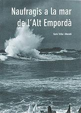 Naufragis a la mar de lAlt Emporda - Enric Trilla i Morato - Lautor ha fet un gran treball del qual el lector pot beneficiar-se del coneixement de més de vuitanta naufragis esdevinguts a lAlt Empordà...