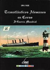 Trasatlanticos Alemanes en Corso. I Guerra Mundial - Lino J. Pazos Perez