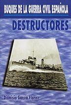 Buques de la guerra civil española. Destructores - Dionisio Garcia Florez - Los destructores de los que dispusieron las Marinas contendientes eran, en su mayor parte, buenos buques, modernos y bien diseñados...