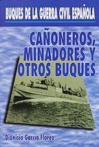 Buques de la guerra civil española. Cañoneros, minadores y otros buques - Dionisio Garcia Florez - En este volumen analizaremos lo que podríamos denominar buques