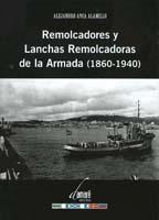 Remolcadores y Lanchas Remolcadoras de la Armada (1860 - 1940) - Alejandro Anca Alamillo - Recuperar la historia olvidada de estos barcos y reivindicar su importancia naval han sido los motivos que han llevado al autor a poner todo su empeño para que el trabajo pudiera salir finalmente a la luz.