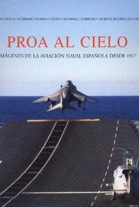 Proa al cielo - César ODonell; Francisco A. Guerrero; Vicente Rodríguez - Imágenes de la aviación naval española desde 1917.