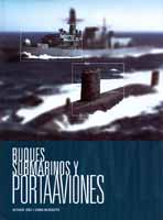 Buques, submarinos y portaaviones - Octavio Diez y Camil Busquets - Los grandes portaaviones estadounidenses navegan acompañados de buques que los escoltan y de otros que les proporcionan apoyo logístico...