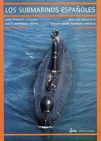 Los submarinos españoles - Camil Busquets, Albert Campanera y Juan L. Coello - Esta obra es un compendio ilustrado de las vicisitudes acaecidas al Arma Submarina Española en una trayectoria casi centenaria...