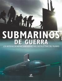 Submarinos de Guerra - Chris Chant - Guía técnica de todos los submarinos que prestan servicio actualmente con ilustraciones y fotografías a todo color y fichas explicativas con todas las características técnicas de cada máquina.