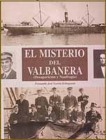 El misterio del Valbanera - Fernando J. Garcia Echegoyen - Libro descatalogado usado en buen estado.   Este trabajo es el resultado de más de siete años de investigación sobre el naufragio del Valbanera...