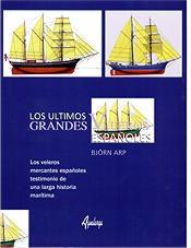 Los ultimos grandes veleros españoles - Björn Arp - Con este libro riguroso y fiable el lector tiene en sus manos una información exhaustiva acerca de los últimos grandes veleros mercantes de construcción española.