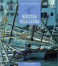 Nuestra vela latina - Francesc Oller, Vicente Garcia-Delgado - Esta obra ha sido concebida como un estudio teórico-práctico que pretende dar a conocer no solo la historia de la vela latina, sino también su práctica...