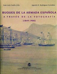 Buques de la Armada Española a traves de la fotografia 1849-1900 - Coello Lillo y Rodriguez Gonzalez - Recoge a través de una acertada selección de fotografías, el trabajo de dos autores muy conocidos en el ámbito naval...