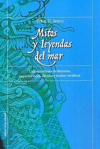 Mitos y Leyendas del Mar - Peter D. Jeans - Una miscelánea de historias, supersticiones, fábulas y hechos verídicos.