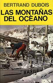 Las Montañas del Océano - Bertrand Dubois - Bertrand Dubois, soñaba con escalar las cumbres vírgenes y reencontrar las satisfacciones de las montañas lejos de la multitud y bajo esa placentera soledad que acompañaba a los montañeros de principios de siglo...