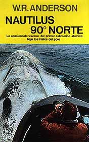 Nautilus 90º Norte - W.R. Anderson - El comandante Anderson y sus hombres, pilotando el submarino atómico Nautilus, atravesaron por primera vez en la historia los profundos y gigantescos hielos del polo Norte...