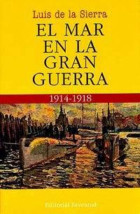 El mar en la gran guerra - Luís de la Sierra - Este libro es una de las obras más valiosas que se han publicado sobre los aspectos marítimo y naval de la contienda librada entre 1914 y 1918...