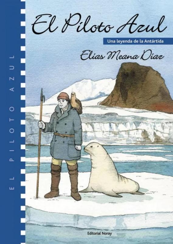 EL PILOTO AZUL. Una leyenda de la Antártida - Elías Meana Díaz
