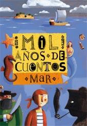 Mil Años de cuentos del mar - José Luis Tellería - En Mil años de cuentos del mar hay historias sobre el agua, sobre islas y playas, de sirenas, de peces, de pescadores y de piratas...