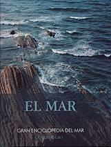 El mar - Gran enciclopedia del mar - Comprender el mundo marino es comprender la formación de la Tierra y la aparición de las formas de vida en nuestro planeta...