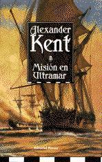 Mision en Ultramar - Alexander Kent - En liquidación. Spithead (Inglaterra), 1784. La fragata de Su Majestad Undine se hace a la mar rumbo a la India y otros territorios de ultramar (Mar de la China, entre Borneo y Ceilán)...