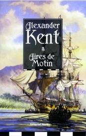 Aires de Motín - Alexander Kent - Octubre de 1789. Nubes de guerra se ciernen sobre Europa mientras Richard Bolitho dirige la Tempest por las peligrosas aguas de los Mares del Sur...