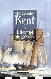 Libertad de Accion - Alexander Kent - Una frágil paz con Francia hace que incluso un capitán de fragata tan famoso como Richard Bolitho se vea obligado a suplicar que le concedan el mando de un barco...