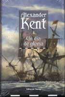 Un dia de gloria - Alexander Kent - Septiembre de 1804. Inglaterra se enfrenta a las flotas francesa y española tratando de evitar la invasión. El vicealmirante Richard Bolitho tiene problemas familiares que resolver, pero su estancia en tierra se acaba bruscamente....
