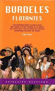 Burdeles flotantes - Siân Rees - Una extraordinaria historia real que narra la vida a bordo de un barco de mujeres deportadas allende los mares.